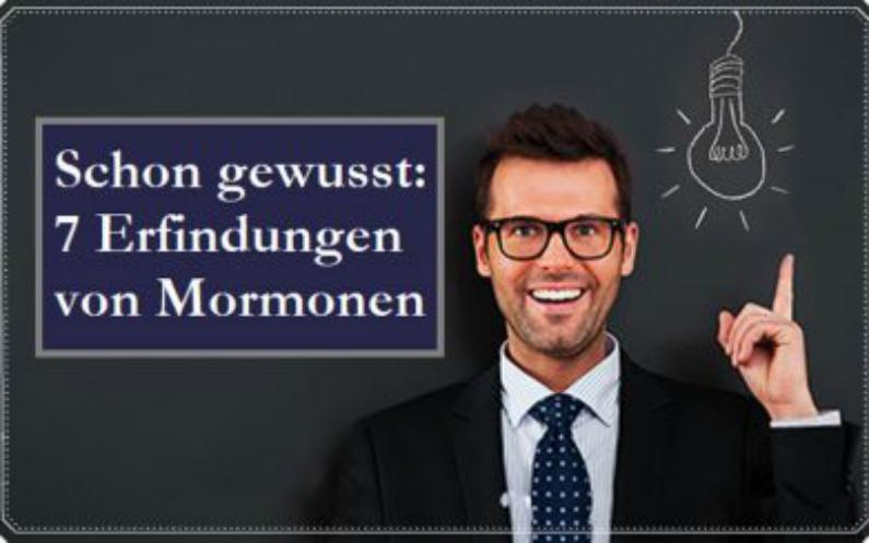 Schon gewusst: 7 Erfindungen von Mormonen