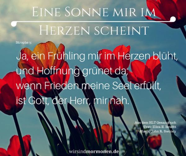 """Auf einem Frühlingsbild ist ein Ausschnitt des Liedes """"Eine Sonne mir im Herzen scheint"""" zu lesen: """"Ja, ein Frühling mir im Herzen blüht, und Hoffnung grünet da; wenn Frieden meine Seel erfüllt, ist Gott, der Herr, mir nah."""""""