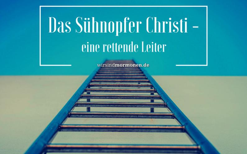 Das Sühnopfer Christi – eine rettende Leiter