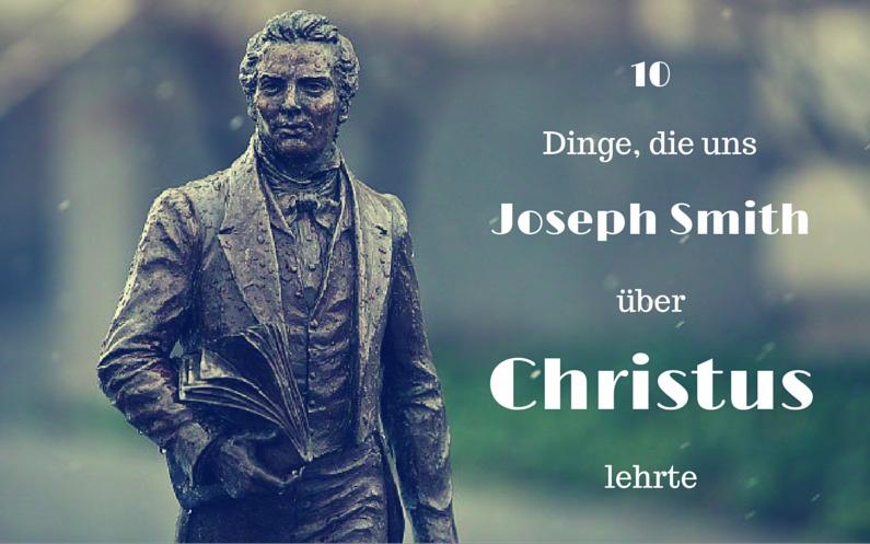 10 Dinge, die uns Joseph Smith über Christus lehrte
