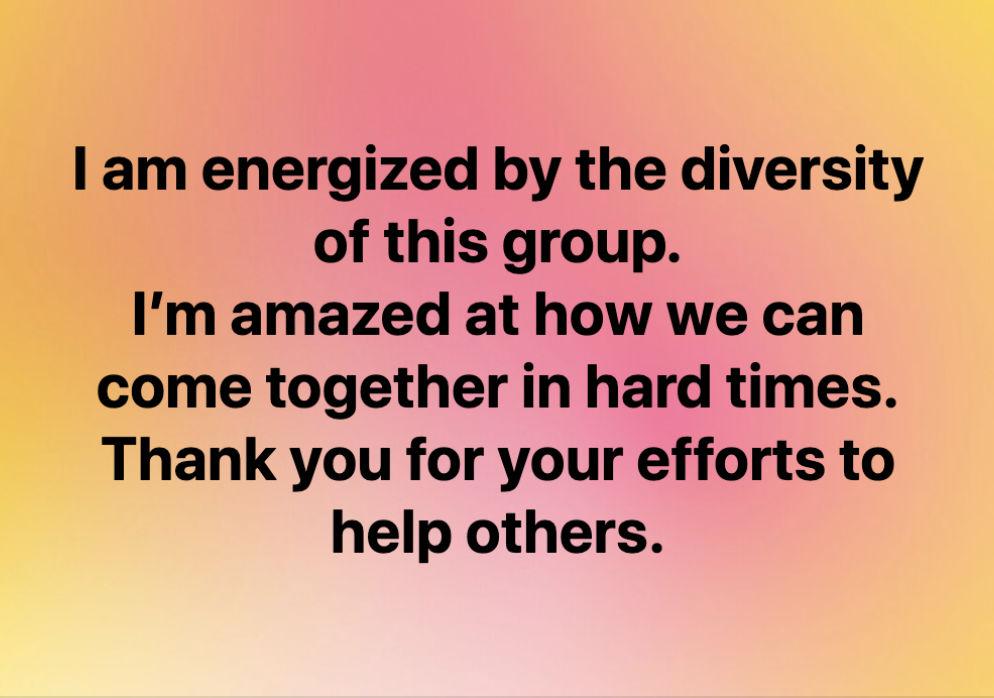 """Hier steht folgendes auf Englisch: """"Ich fühle mich durch die Diversität dieser Gruppe gekräftigt. Ich staune über unsere Fähigkeit, in schweren Zeiten zusammenzukommen. Danke für eure Bemühungen, anderen zu helfen."""""""